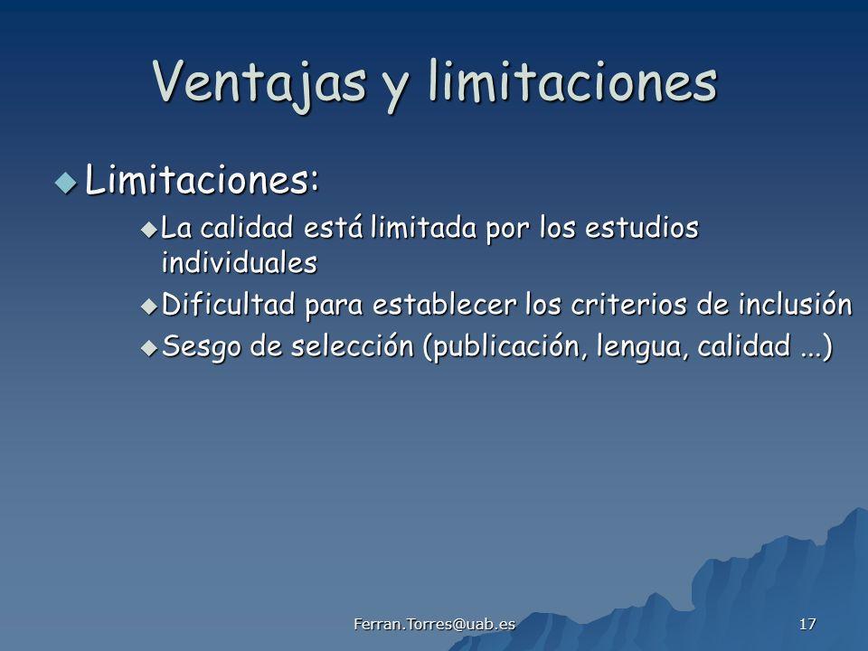 Ferran.Torres@uab.es 17 Ventajas y limitaciones Limitaciones: Limitaciones: La calidad está limitada por los estudios individuales La calidad está lim