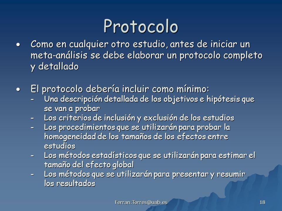 Ferran.Torres@uab.es 18 Protocolo Como en cualquier otro estudio, antes de iniciar un Como en cualquier otro estudio, antes de iniciar un meta-análisi
