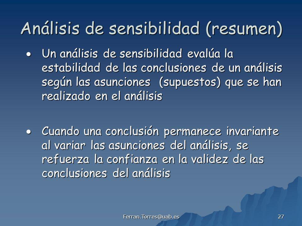 Ferran.Torres@uab.es 27 Análisis de sensibilidad (resumen) Un análisis de sensibilidad evalúa la estabilidad de las conclusiones de un análisis según