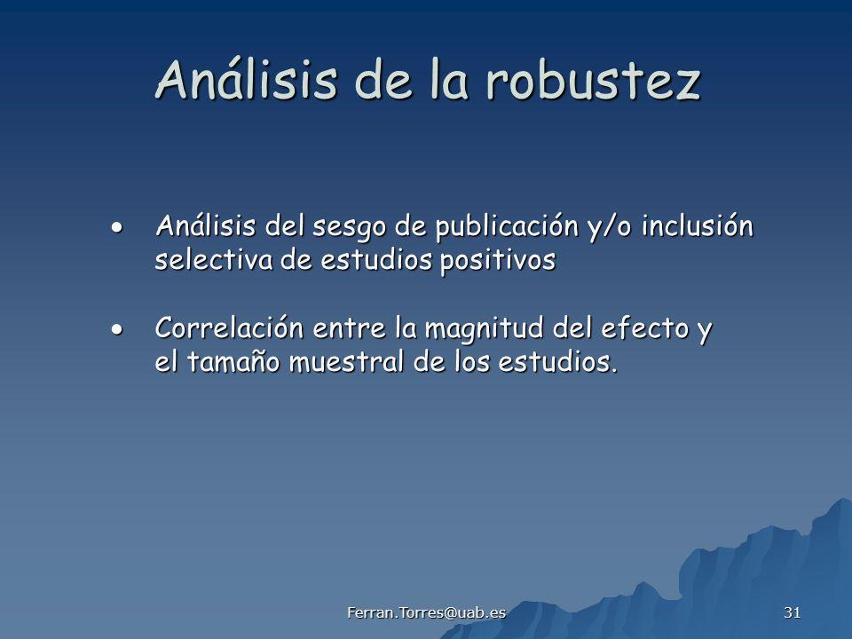 Ferran.Torres@uab.es 31 Análisis de la robustez Análisis del sesgo de publicación y/o inclusión Análisis del sesgo de publicación y/o inclusión select