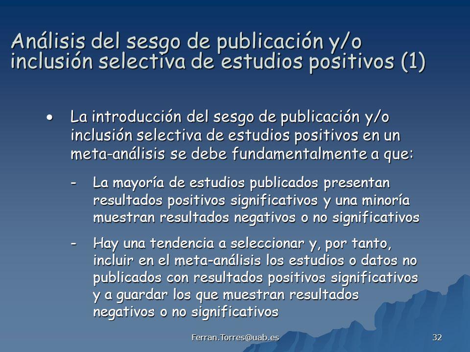 Ferran.Torres@uab.es 32 Análisis del sesgo de publicación y/o inclusión selectiva de estudios positivos (1) La introducción del sesgo de publicación y