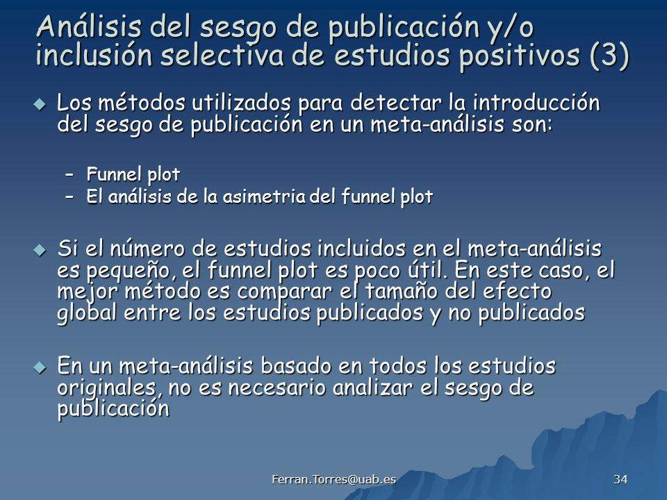 Ferran.Torres@uab.es 34 Los métodos utilizados para detectar la introducción del sesgo de publicación en un meta-análisis son: Los métodos utilizados