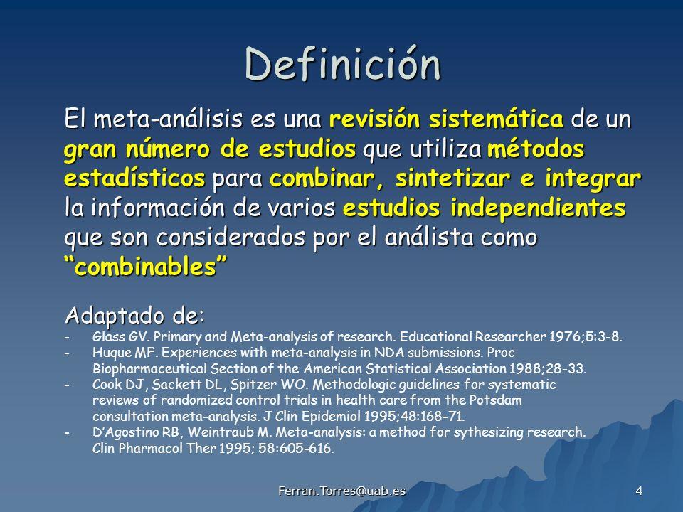 Ferran.Torres@uab.es 4 Definición El meta-análisis es una revisión sistemática de un gran número de estudios que utiliza métodos estadísticos para com