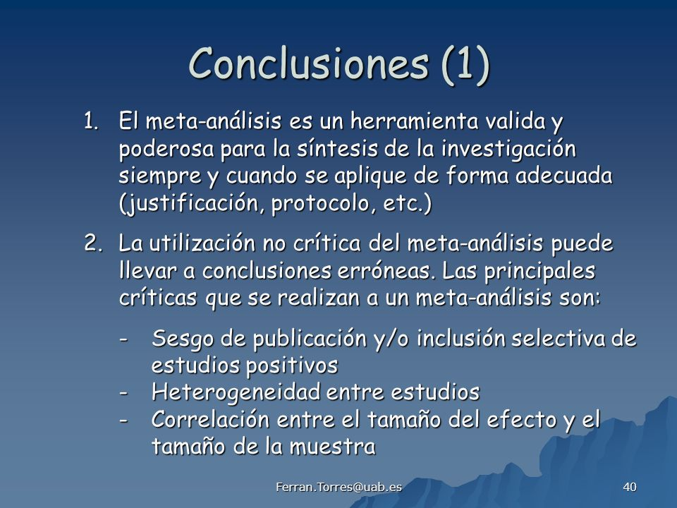 Ferran.Torres@uab.es 40 Conclusiones (1) 1.El meta-análisis es un herramienta valida y poderosa para la síntesis de la investigación siempre y cuando