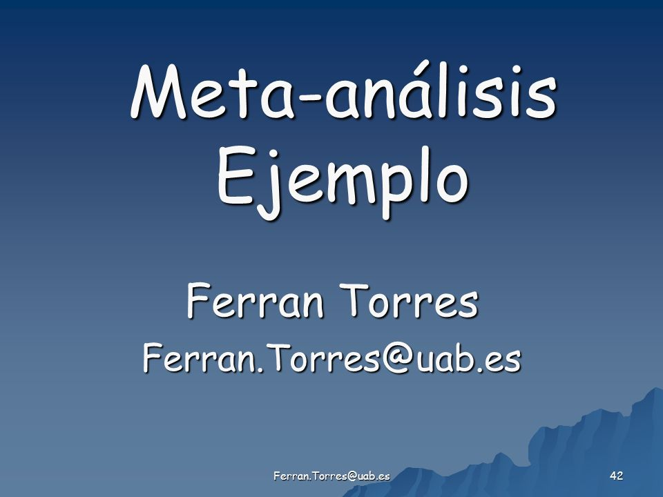 Ferran.Torres@uab.es 42 Meta-análisis Ejemplo Ferran Torres Ferran.Torres@uab.es
