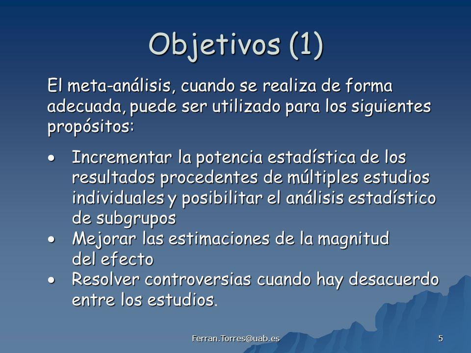 Ferran.Torres@uab.es 5 Objetivos (1) El meta-análisis, cuando se realiza de forma adecuada, puede ser utilizado para los siguientes propósitos: Increm