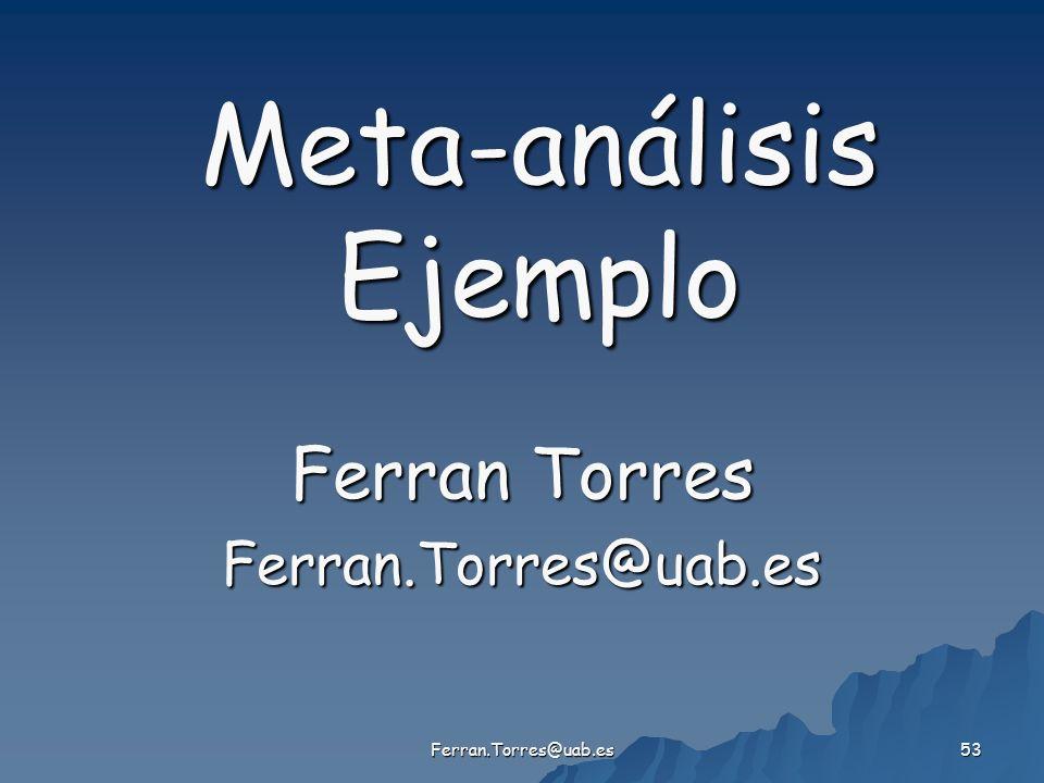 Ferran.Torres@uab.es 53 Meta-análisis Ejemplo Ferran Torres Ferran.Torres@uab.es