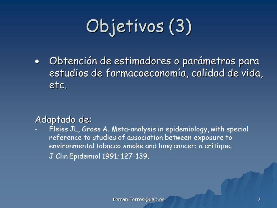 Ferran.Torres@uab.es 7 Objetivos (3) Obtención de estimadores o parámetros para Obtención de estimadores o parámetros para estudios de farmacoeconomía