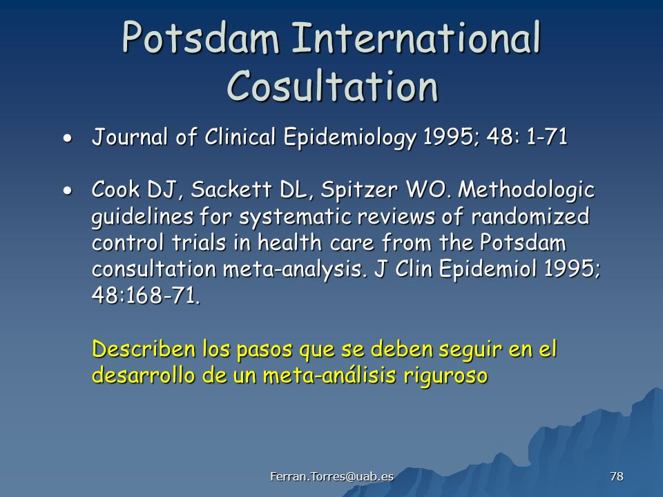 Ferran.Torres@uab.es 78 Potsdam International Cosultation Journal of Clinical Epidemiology 1995; 48: 1-71 Journal of Clinical Epidemiology 1995; 48: 1-71 Cook DJ, Sackett DL, Spitzer WO.