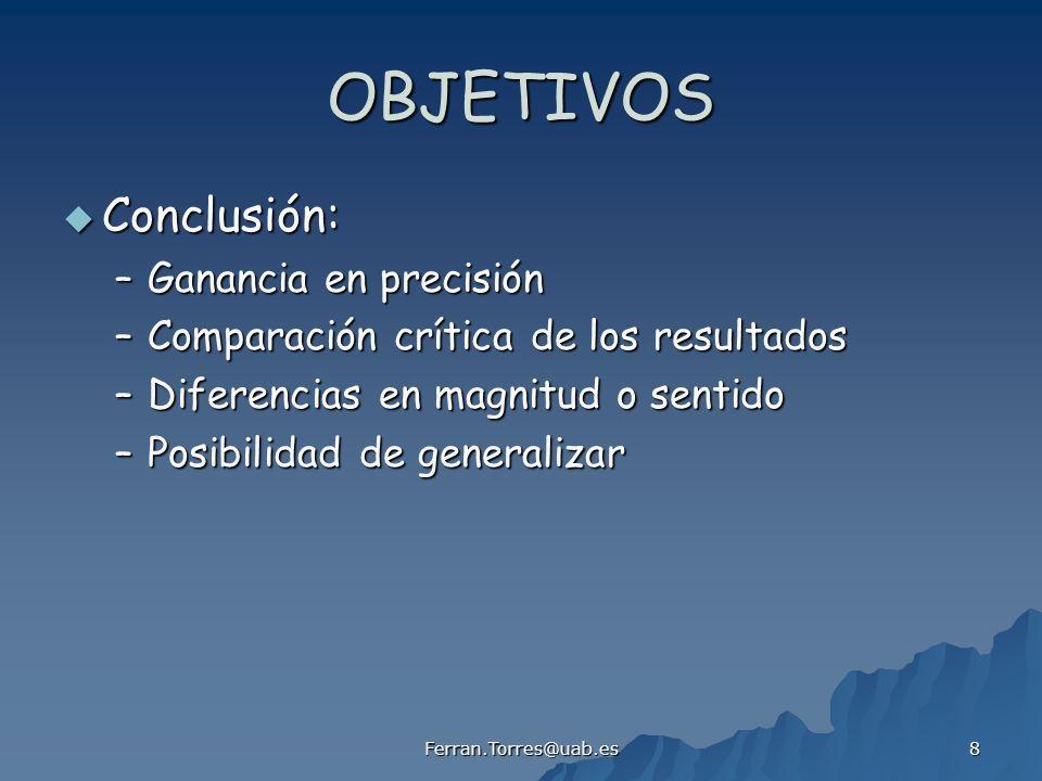 Ferran.Torres@uab.es 8 OBJETIVOS Conclusión: Conclusión: –Ganancia en precisión –Comparación crítica de los resultados –Diferencias en magnitud o sent