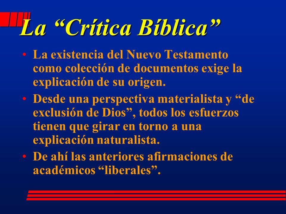 La Crítica Bíblica La existencia del Nuevo Testamento como colección de documentos exige la explicación de su origen.