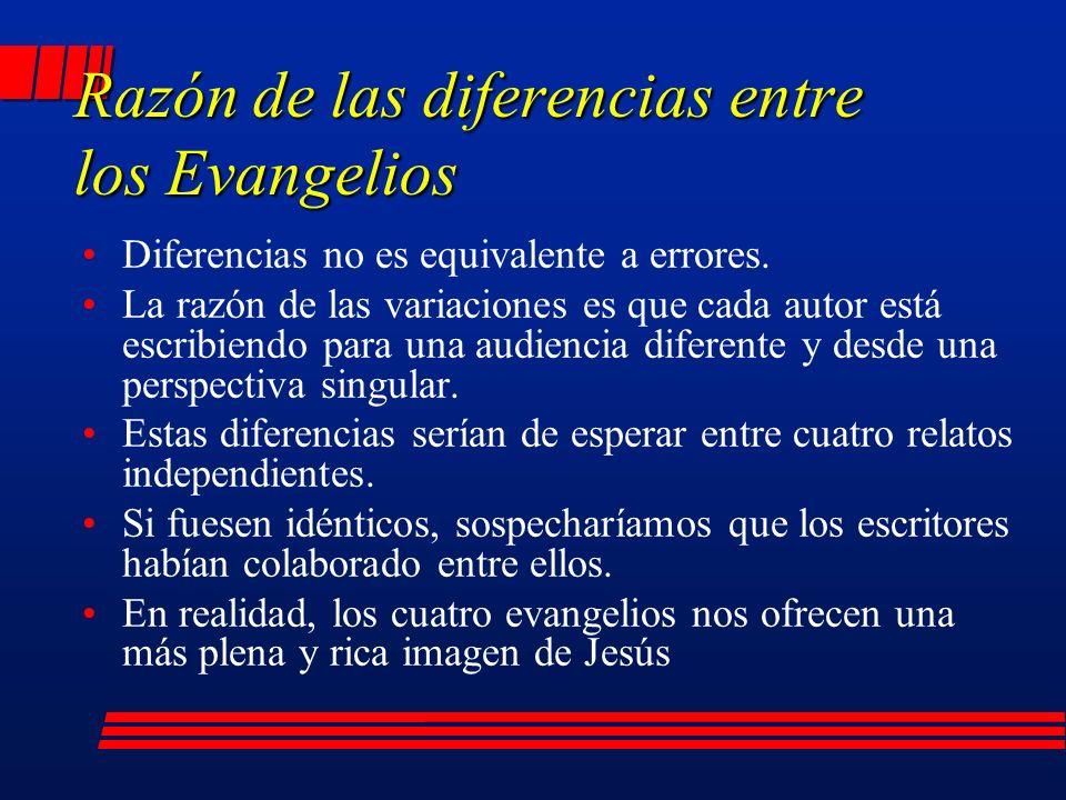 Razón de las diferencias entre los Evangelios Diferencias no es equivalente a errores.
