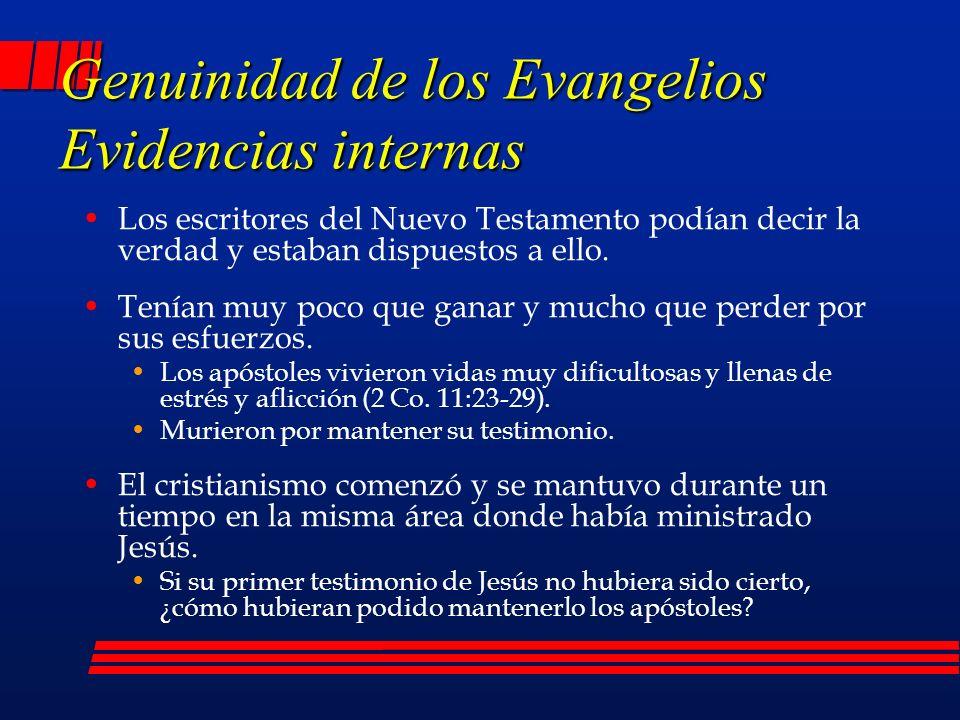 Genuinidad de los Evangelios Evidencias internas Los escritores del Nuevo Testamento podían decir la verdad y estaban dispuestos a ello.