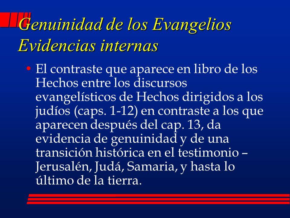 Genuinidad de los Evangelios Evidencias internas El contraste que aparece en libro de los Hechos entre los discursos evangelísticos de Hechos dirigidos a los judíos (caps.