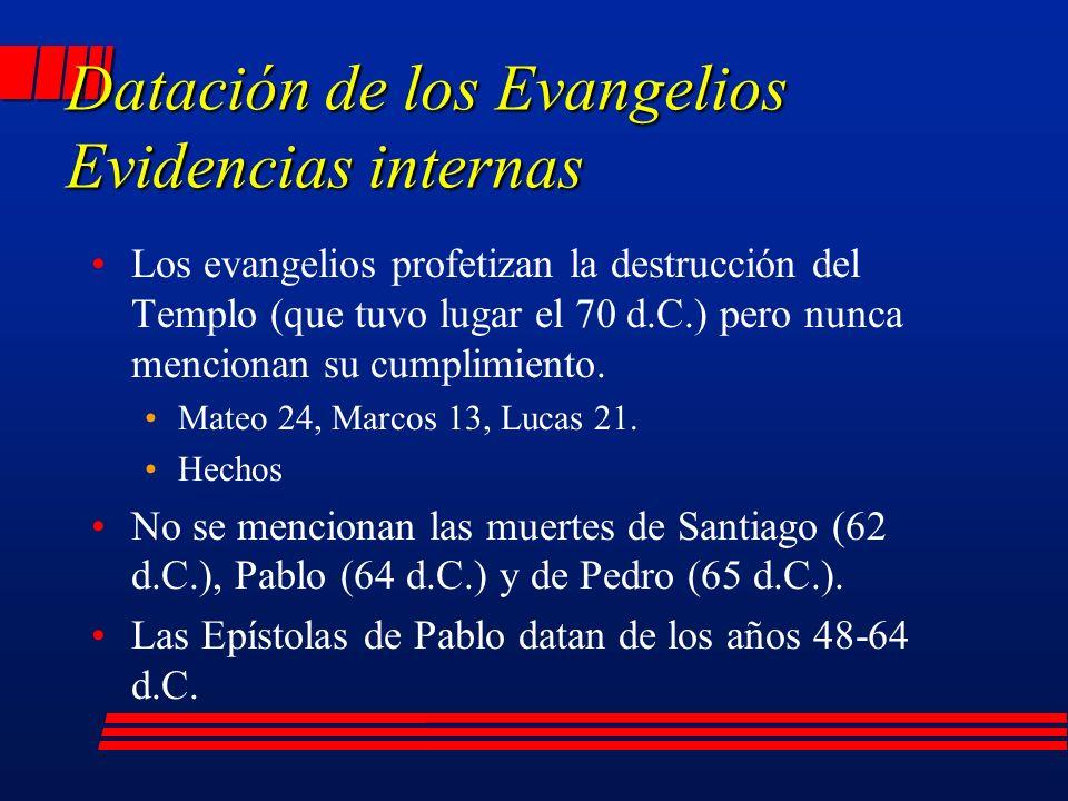 Datación de los Evangelios Evidencias internas Los evangelios profetizan la destrucción del Templo (que tuvo lugar el 70 d.C.) pero nunca mencionan su cumplimiento.
