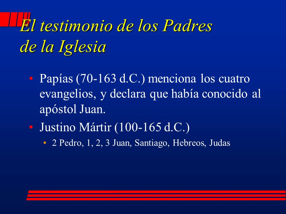 El testimonio de los Padres de la Iglesia Papías (70-163 d.C.) menciona los cuatro evangelios, y declara que había conocido al apóstol Juan.