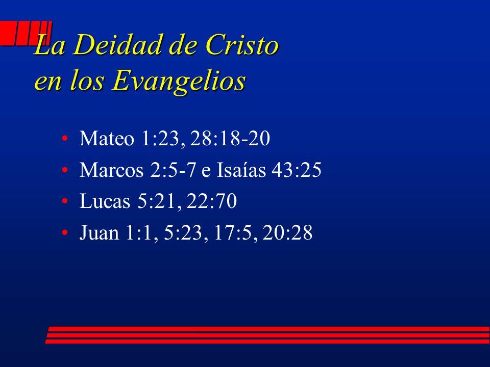 La Deidad de Cristo en los Evangelios Mateo 1:23, 28:18-20 Marcos 2:5-7 e Isaías 43:25 Lucas 5:21, 22:70 Juan 1:1, 5:23, 17:5, 20:28