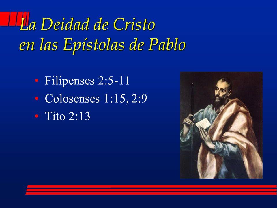 Filipenses 2:5-11 Colosenses 1:15, 2:9 Tito 2:13 La Deidad de Cristo en las Epístolas de Pablo