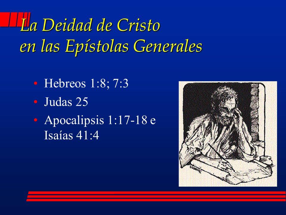 Hebreos 1:8; 7:3 Judas 25 Apocalipsis 1:17-18 e Isaías 41:4 La Deidad de Cristo en las Epístolas Generales