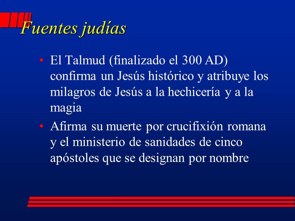 Fuentes judías El Talmud (finalizado el 300 AD) confirma un Jesús histórico y atribuye los milagros de Jesús a la hechicería y a la magia Afirma su muerte por crucifixión romana y el ministerio de sanidades de cinco apóstoles que se designan por nombre