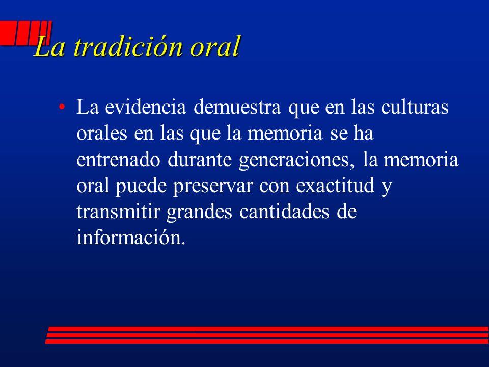 La evidencia demuestra que en las culturas orales en las que la memoria se ha entrenado durante generaciones, la memoria oral puede preservar con exactitud y transmitir grandes cantidades de información.