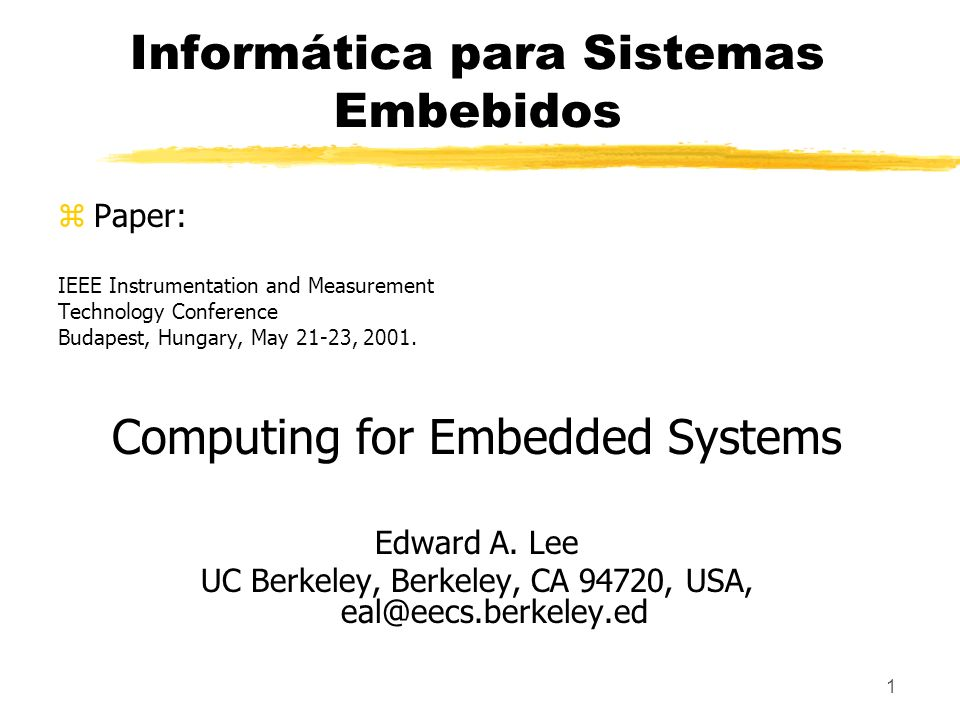 1 Informática para Sistemas Embebidos zPaper: IEEE Instrumentation and Measurement Technology Conference Budapest, Hungary, May 21-23, 2001. Computing