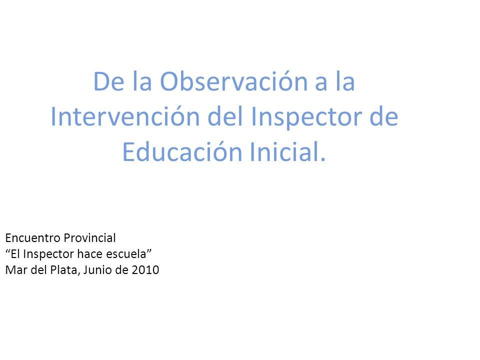De la Observación a la Intervención del Inspector de Educación Inicial. Encuentro Provincial El Inspector hace escuela Mar del Plata, Junio de 2010