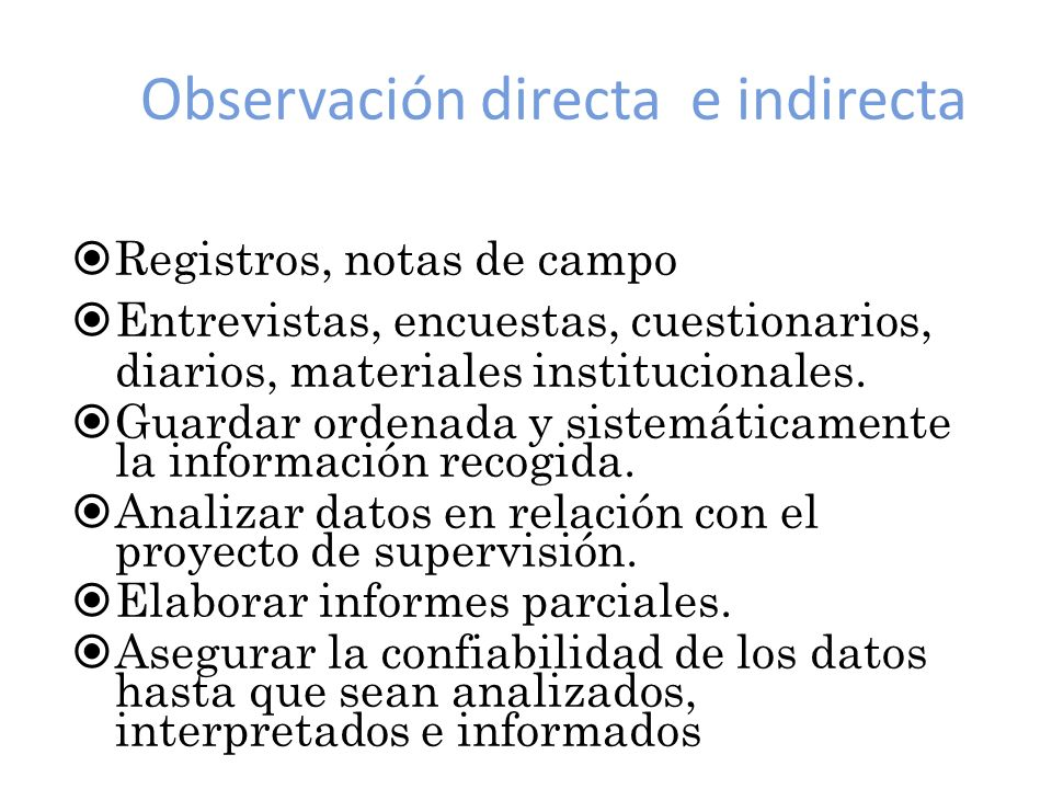 Observación directa e indirecta Registros, notas de campo Entrevistas, encuestas, cuestionarios, diarios, materiales institucionales. Guardar ordenada