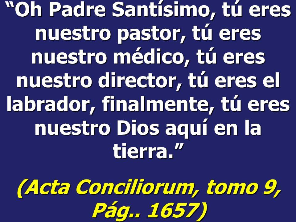 El papa es como si fuese Dios en la tierra – solo soberano de los fieles de Cristo, principal rey de reyes y Señor de Señores, que tiene la plenitud d