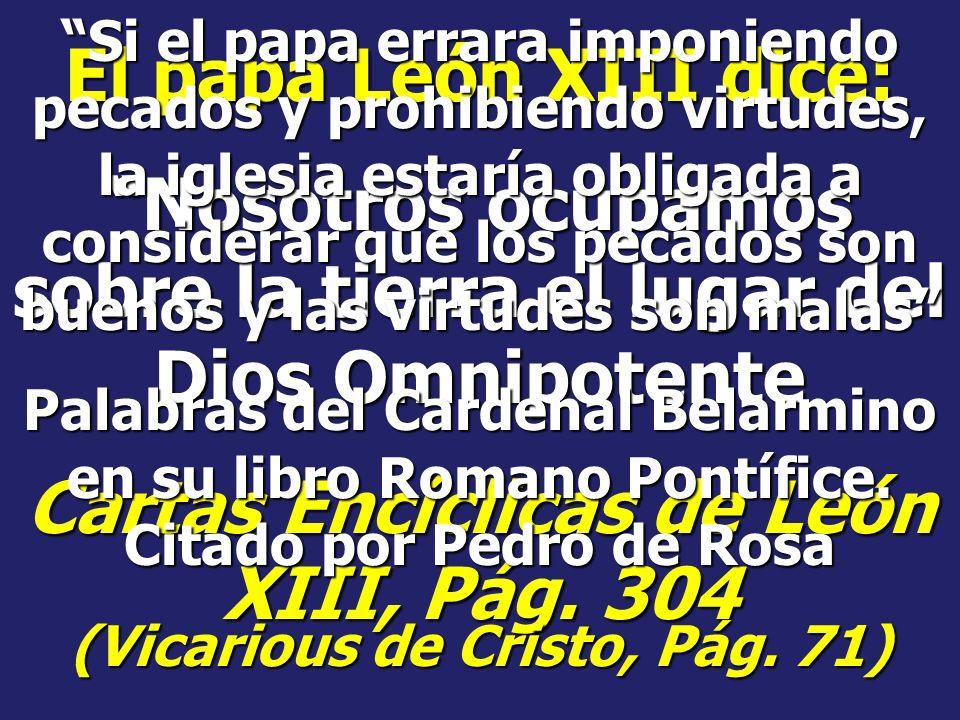 El catecismo de Nueva York dice: El papa ocupa el lugar de Jesucristo en la tierra... Es el verdadero Vicario de Cristo, la cabeza de la iglesia entre