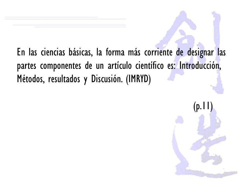 En las ciencias básicas, la forma más corriente de designar las partes componentes de un artículo científico es: Introducción, Métodos, resultados y D