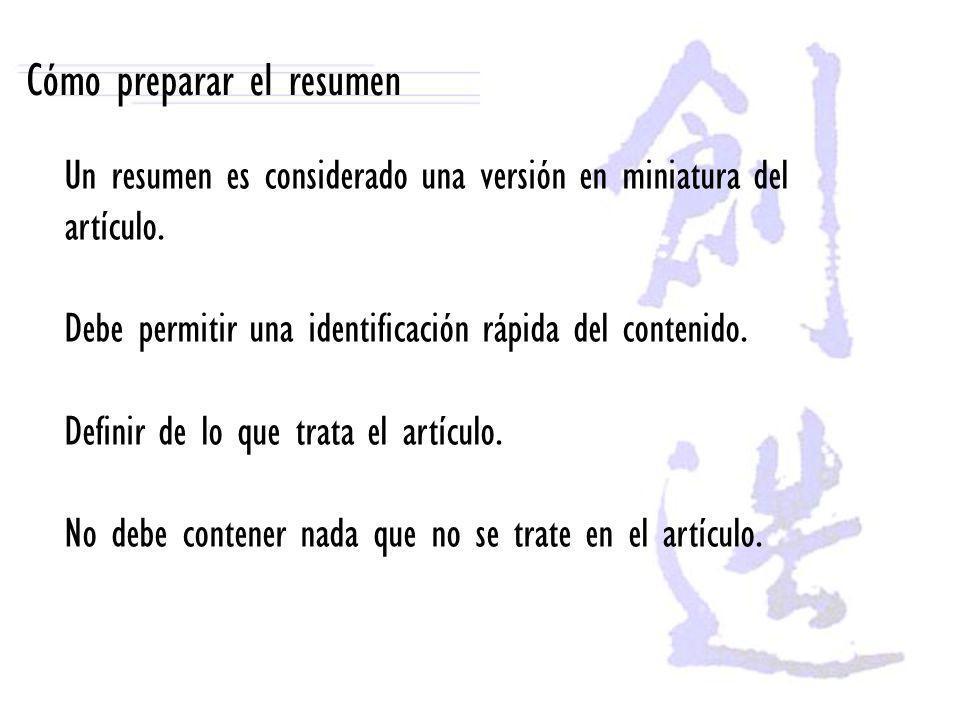 Cómo preparar el resumen Un resumen es considerado una versión en miniatura del artículo. Debe permitir una identificación rápida del contenido. Defin