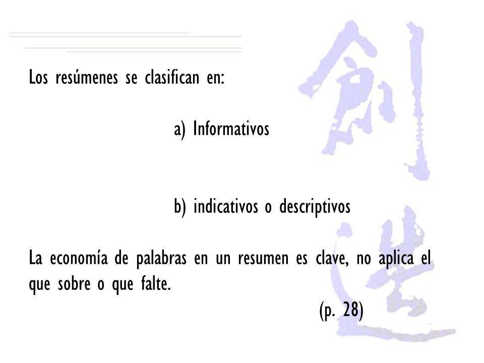 Los resúmenes se clasifican en: a) Informativos b) indicativos o descriptivos La economía de palabras en un resumen es clave, no aplica el que sobre o