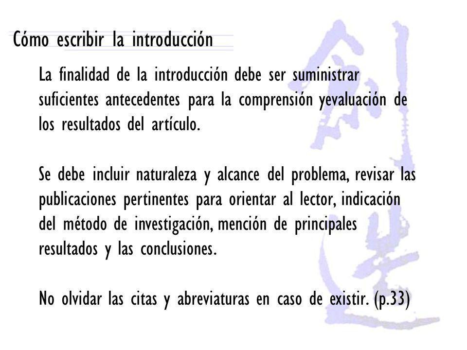 Cómo escribir la introducción La finalidad de la introducción debe ser suministrar suficientes antecedentes para la comprensión yevaluación de los res