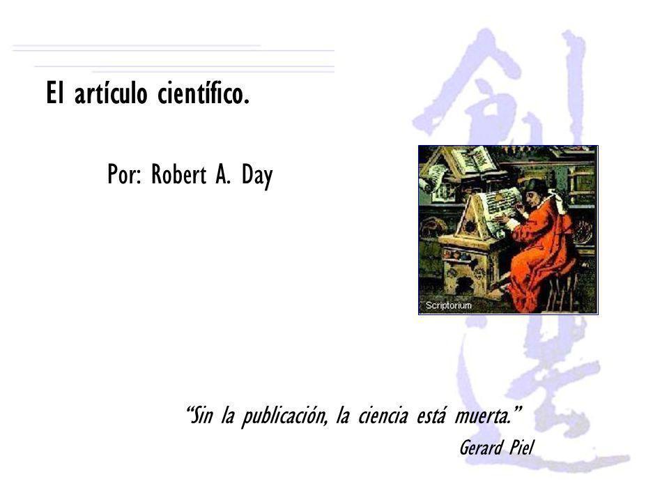El artículo científico. Por: Robert A. Day Sin la publicación, la ciencia está muerta. Gerard Piel