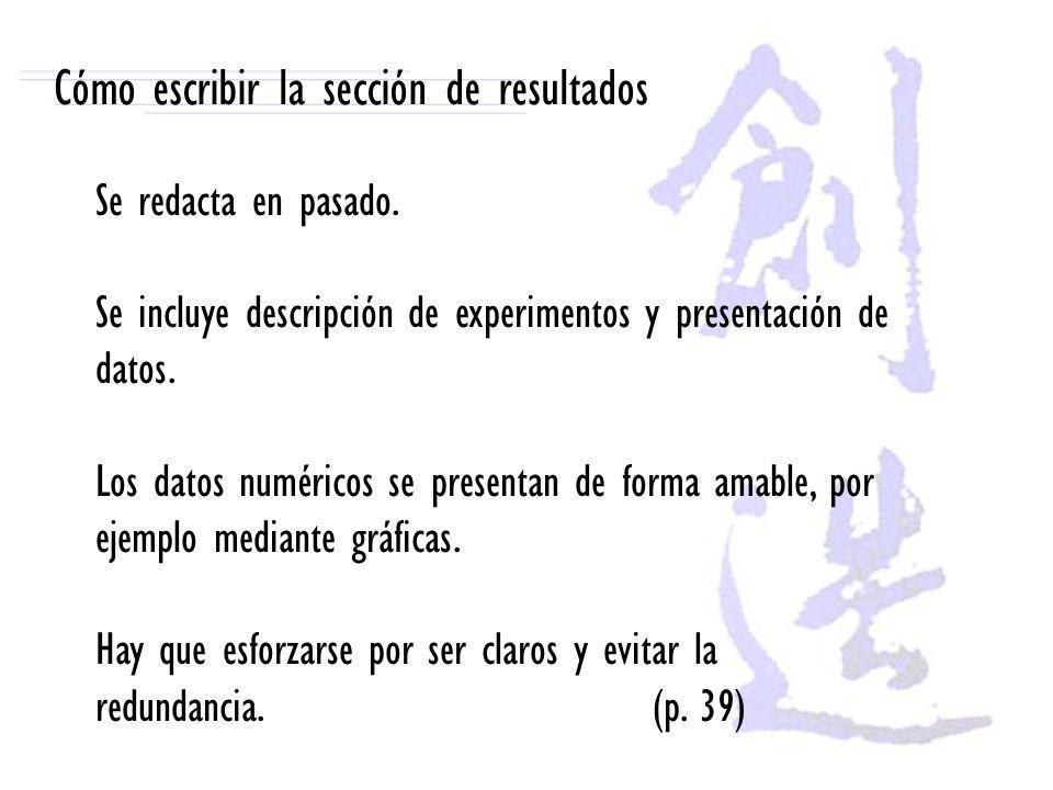 Cómo escribir la sección de resultados Se redacta en pasado. Se incluye descripción de experimentos y presentación de datos. Los datos numéricos se pr