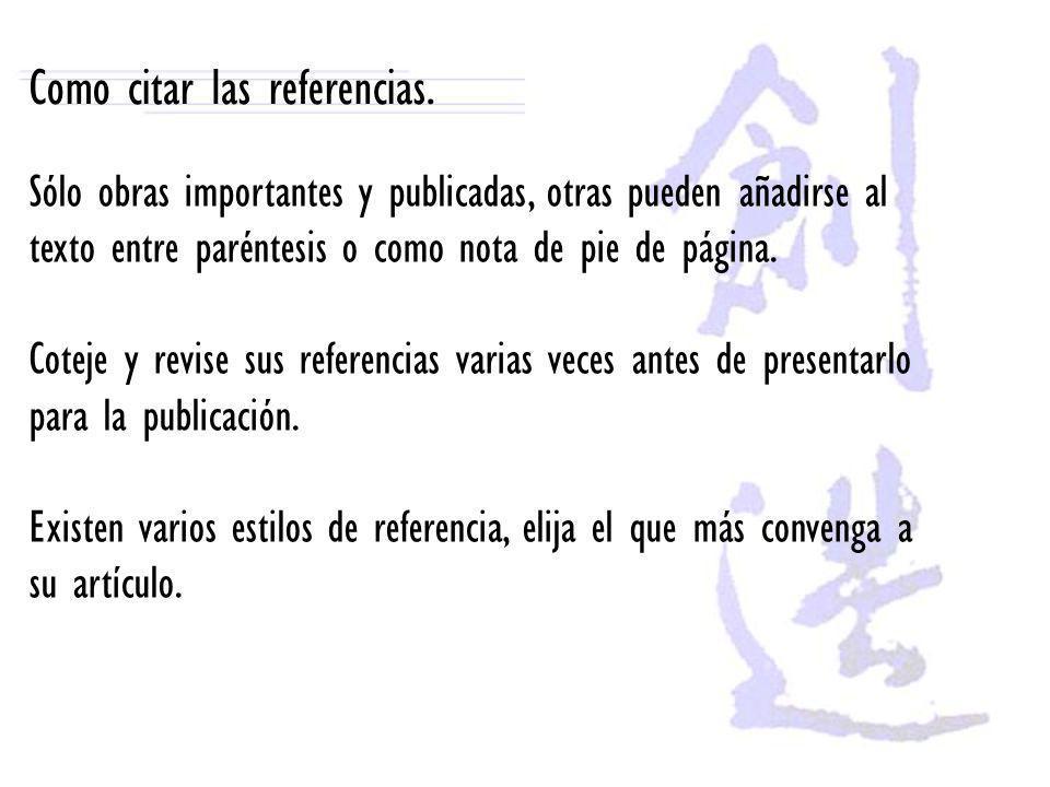 Como citar las referencias. Sólo obras importantes y publicadas, otras pueden añadirse al texto entre paréntesis o como nota de pie de página. Coteje
