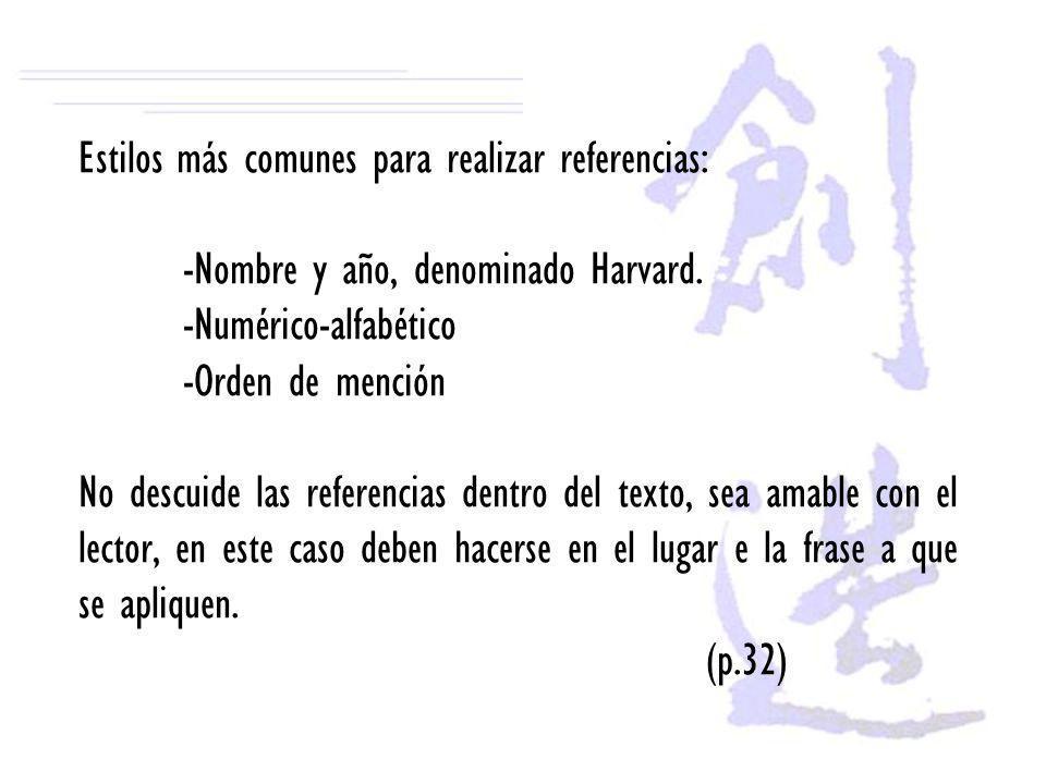 Estilos más comunes para realizar referencias: -Nombre y año, denominado Harvard. -Numérico-alfabético -Orden de mención No descuide las referencias d