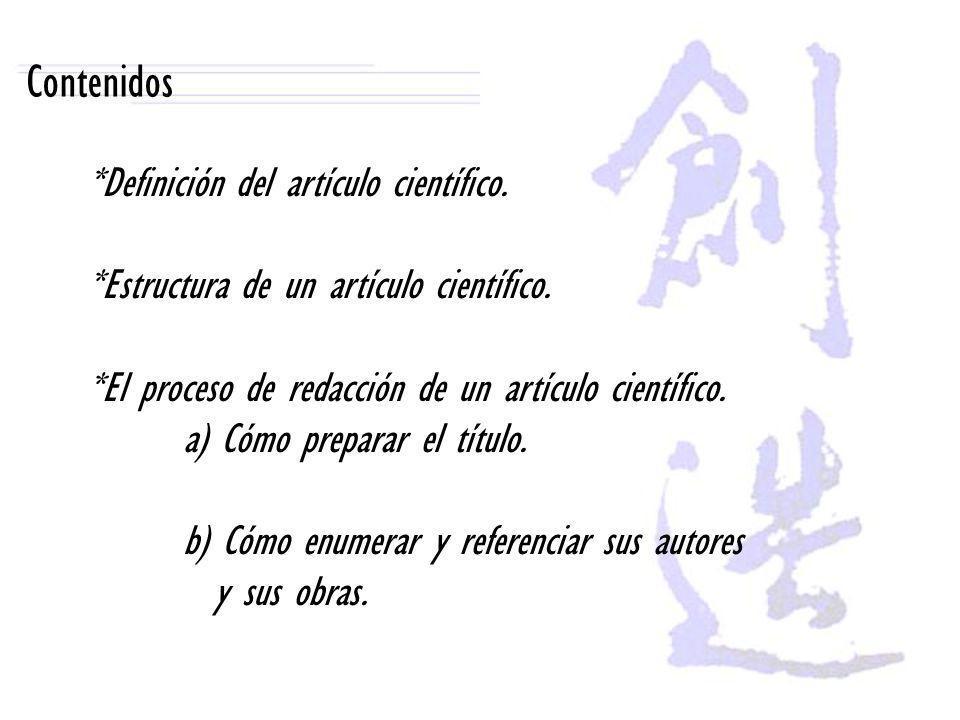 Contenidos *Definición del artículo científico. *Estructura de un artículo científico. *El proceso de redacción de un artículo científico. a) Cómo pre