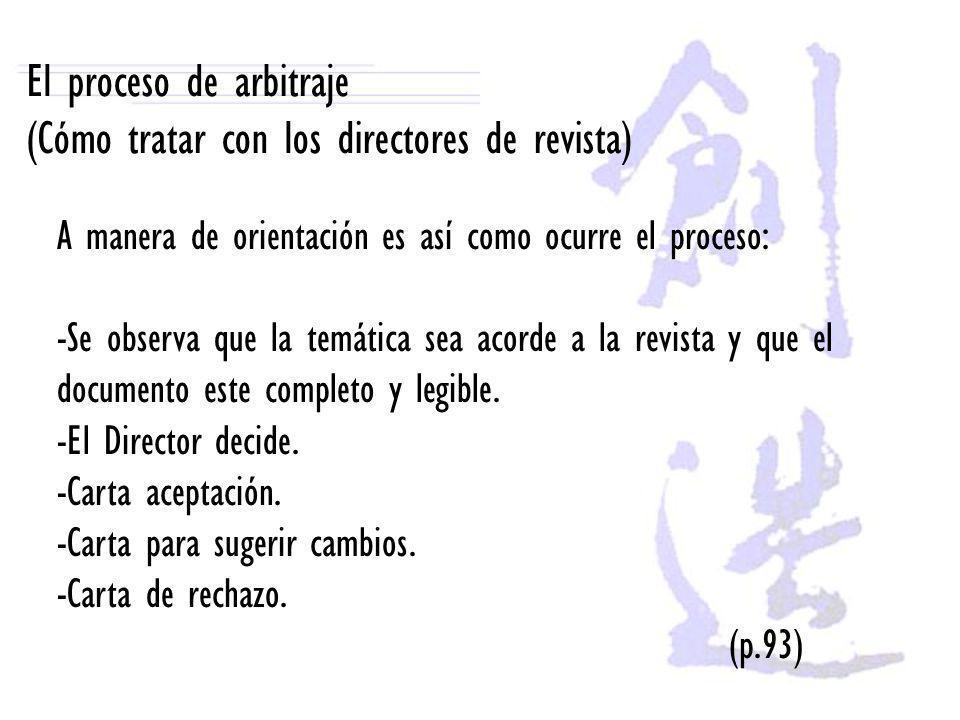 El proceso de arbitraje (Cómo tratar con los directores de revista) A manera de orientación es así como ocurre el proceso: -Se observa que la temática