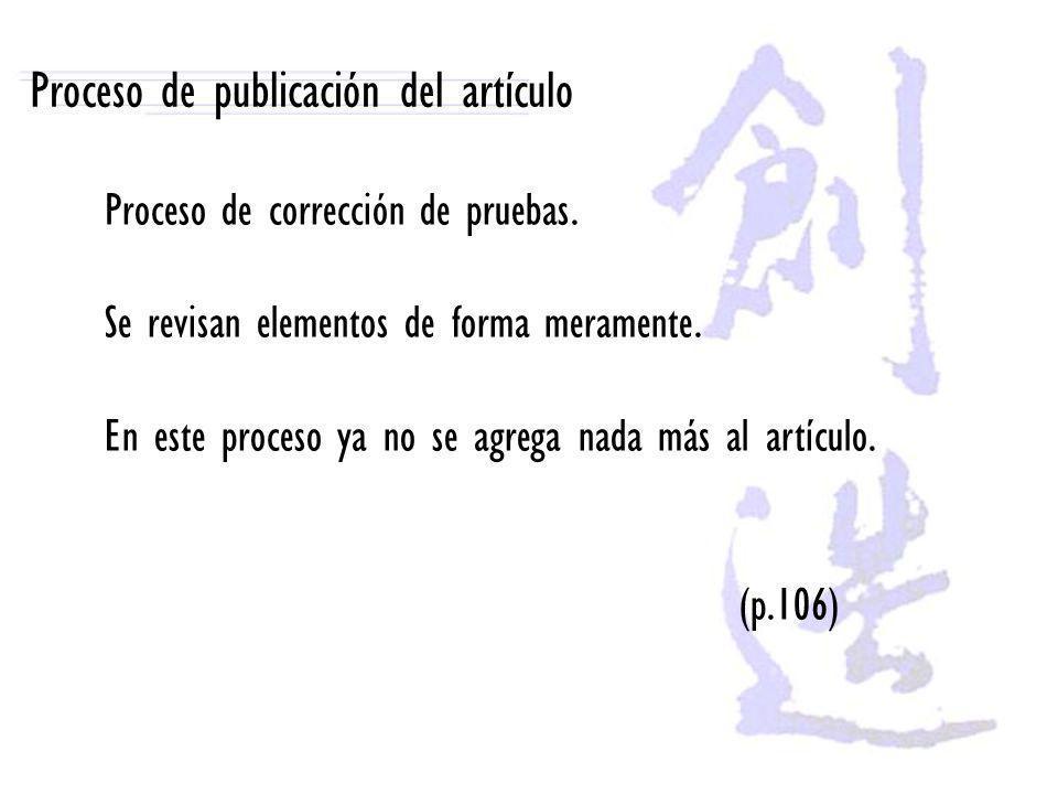 Proceso de publicación del artículo Proceso de corrección de pruebas. Se revisan elementos de forma meramente. En este proceso ya no se agrega nada má