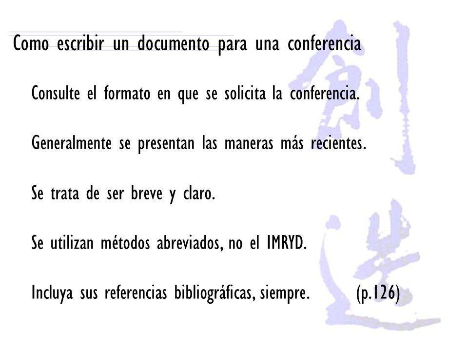 Como escribir un documento para una conferencia Consulte el formato en que se solicita la conferencia. Generalmente se presentan las maneras más recie