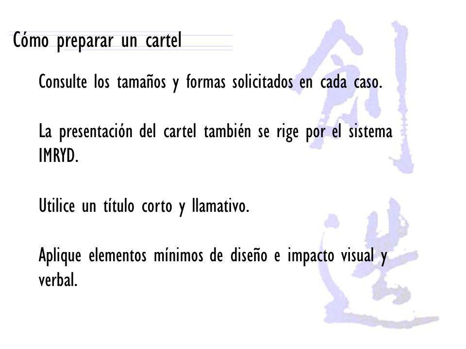 Cómo preparar un cartel Consulte los tamaños y formas solicitados en cada caso. La presentación del cartel también se rige por el sistema IMRYD. Utili