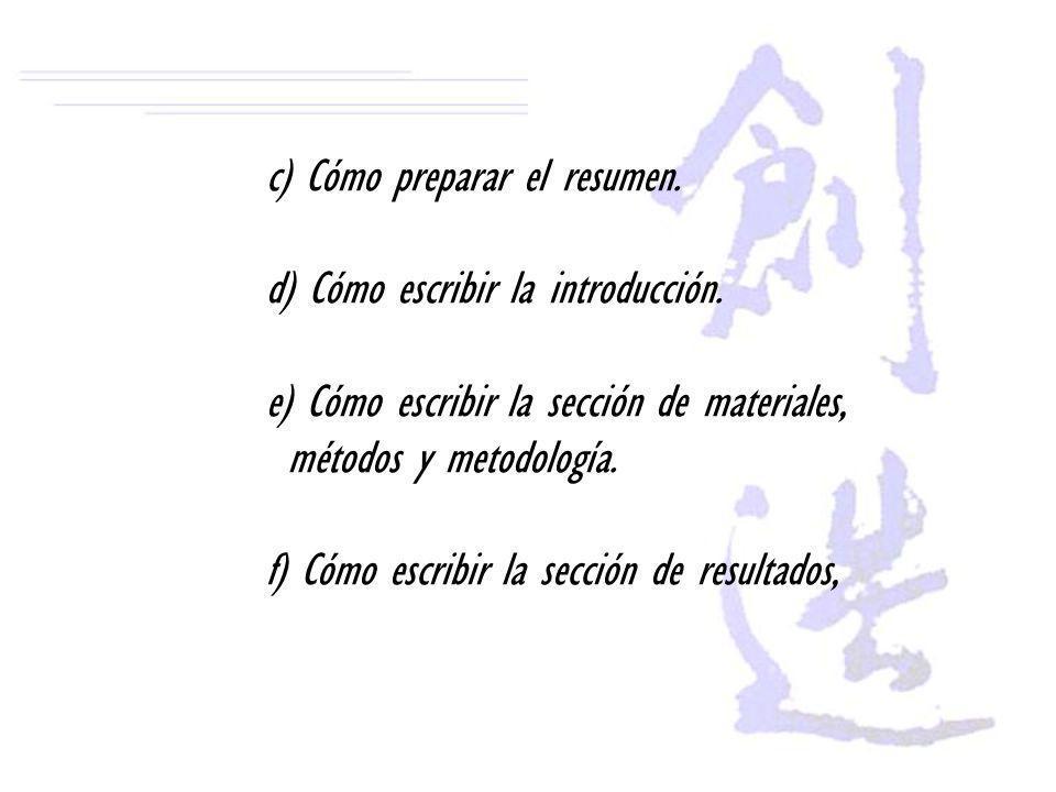 c) Cómo preparar el resumen. d) Cómo escribir la introducción. e) Cómo escribir la sección de materiales, métodos y metodología. f) Cómo escribir la s