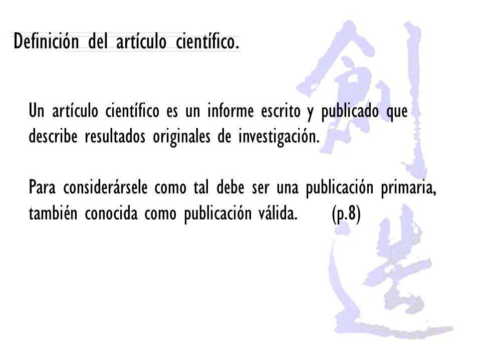 Definición del artículo científico. Un artículo científico es un informe escrito y publicado que describe resultados originales de investigación. Para