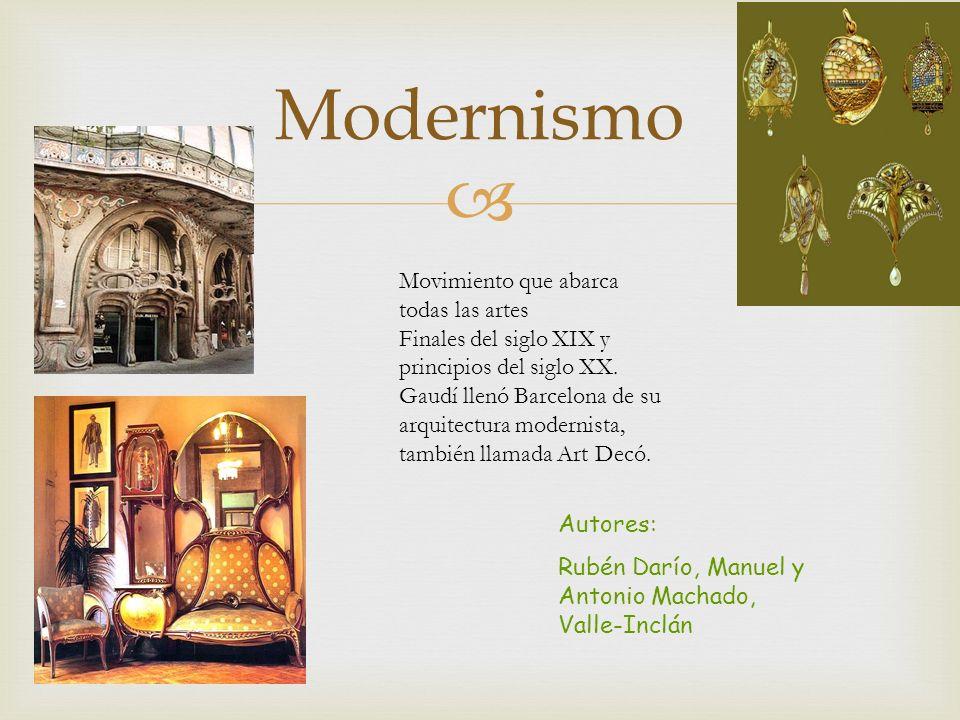 Modernismo Movimiento que abarca todas las artes Finales del siglo XIX y principios del siglo XX. Gaudí llenó Barcelona de su arquitectura modernista,
