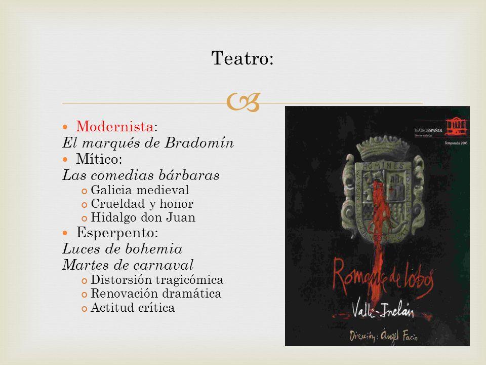 Modernista: El marqués de Bradomín Mítico: Las comedias bárbaras Galicia medieval Crueldad y honor Hidalgo don Juan Esperpento: Luces de bohemia Marte