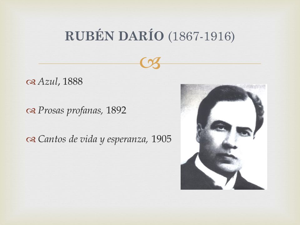 Azul, 1888 Prosas profanas, 1892 Cantos de vida y esperanza, 1905 RUBÉN DARÍO (1867-1916)