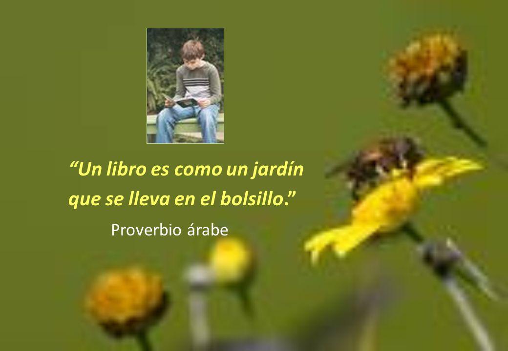 Un libro es como un jardín que se lleva en el bolsillo. Proverbio árabe