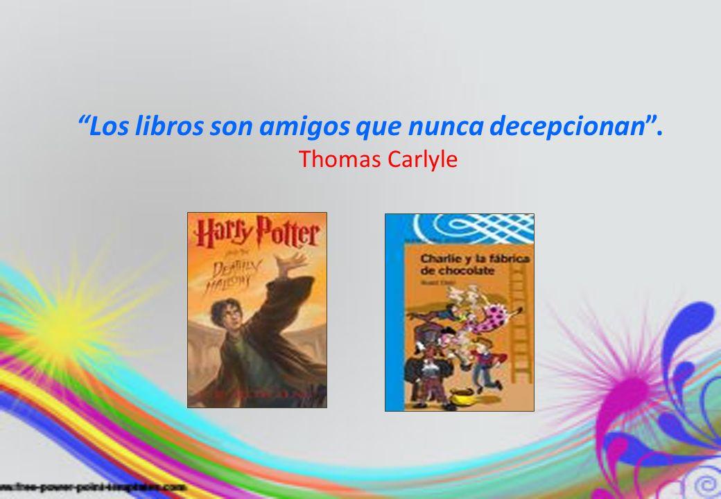 Los libros son amigos que nunca decepcionan. Thomas Carlyle